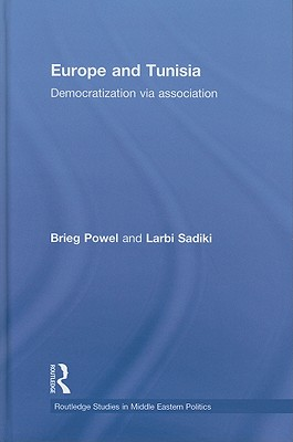 Europe and Tunisia: Democratisation Via Association - Powel, Brieg