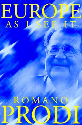 Europe as I See It - Prodi, Romano, and Cameron, Allan (Translated by)