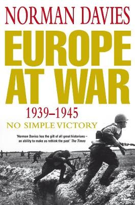 Europe at War 1939-1945: No Simple Victory - Davies, Norman