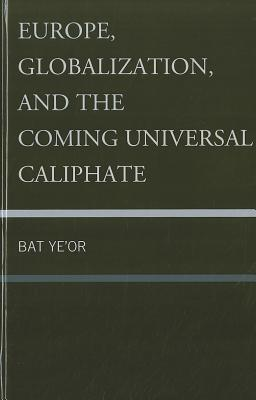 Europe, Globalization, and the Coming of the Universal Caliphate - Ye'or, Bat