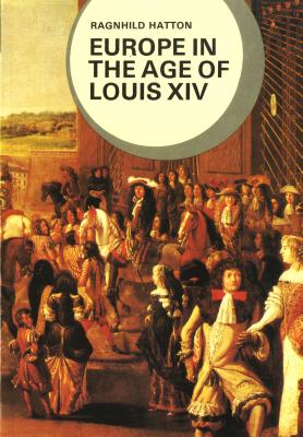 Europe in the Age of Louis XIV - Hatton, Ragnhild