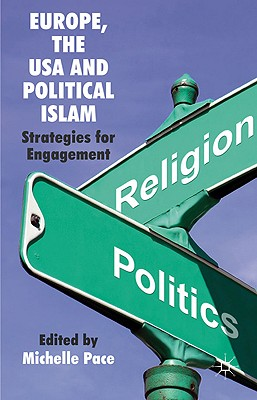 Europe, the USA and Political Islam: Strategies for Engagement - Pace, Michelle (Editor)