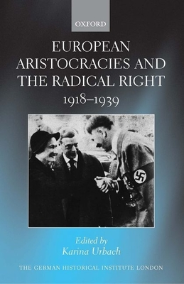 European Aristocracies and the Radical Right, 1918-1939 - Urbach, Karina (Editor)