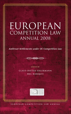 European Competition Law Annual 2008: Antitrust Settlements Under EC Competition Law - Ehlermann, Claus Dieter (Editor), and Marquis, Mel (Editor)