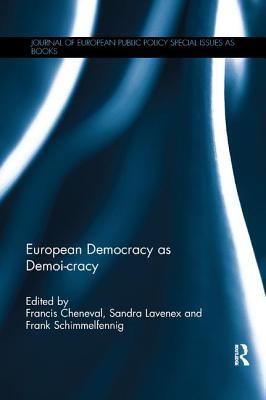 European Democracy as Demoi-cracy - Cheneval, Francis (Editor), and Lavenex, Sandra (Editor), and Schimmelfennig, Frank (Editor)