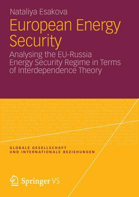 European Energy Security: Analysing the Eu-Russia Energy Security Regime in Terms of Interdependence Theory - Esakova, Nataliya