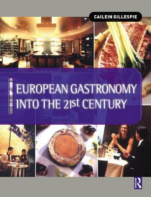 European Gastronomy into the 21st Century - Gillespie, Cailein, and Cousins, John (Editor)