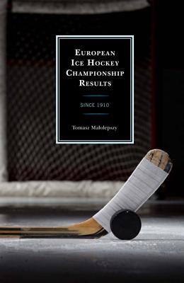 European Ice Hockey Championship Results: Since 1910 - Malolepszy, Tomasz