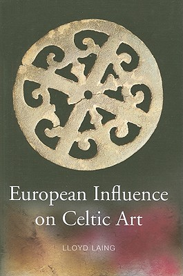 European Influence on Celtic Art: Patrons and Artists - Laing, Lloyd, Professor