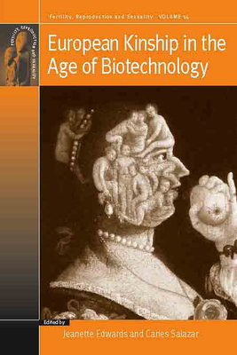 European Kinship in the Age of Biotechnology - Edwards, Jeanette (Editor), and Salazar, Carles (Editor)