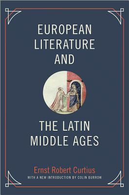 European Literature and the Latin Middle Ages - Curtius, Ernst Robert, and Burrow, Colin (Introduction by)