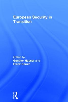 European Security in Transition - Kernic, Franz, and Hauser, Gunther (Editor)