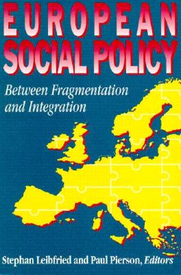 European Social Policy: Between Fragmentation and Integration - Leibfried, Stephan (Editor), and Pierson, Paul (Editor)