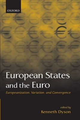 European States and the Euro: Europeanization, Variation, and Convergence - Dyson, Kenneth (Editor)