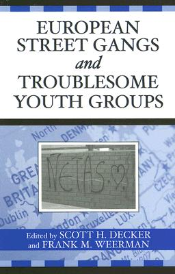 European Street Gangs and Troublesome Youth Groups - Decker, Scott H (Editor)