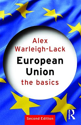 European Union: The Basics - Warleigh, Alex