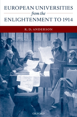 European Universities from the Enlightenment to 1914 - Anderson, R D, Dr.