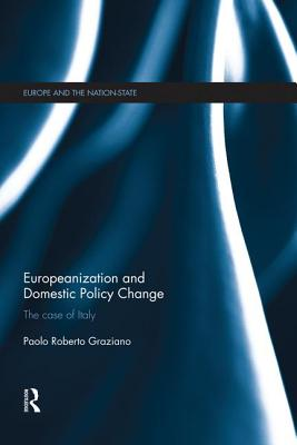Europeanization and Domestic Policy Change: The Case of Italy - Graziano, Paolo R.