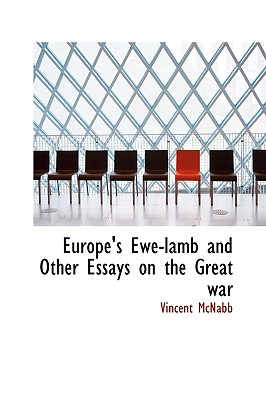 Europe's Ewe-Lamb and Other Essays on the Great War - McNabb, Vincent