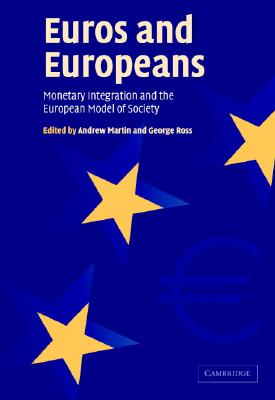 Euros and Europeans: Monetary Integration and the European Model of Society - Martin, Andrew (Editor), and Ross, George, MD (Editor)