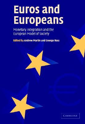 Euros and Europeans: Monetary Integration and the European Model of Society - Martin, Andrew (Editor)