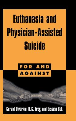 Euthanasia and Physician-Assisted Suicide - Dworkin, Gerald, and Frey, R G, and Bok, Sissela