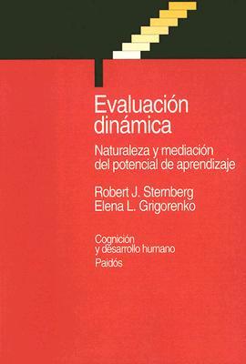 Evaluacion Dinamica: Naturaleza y Medicion del Potencial de Aprendizaje - Sternberg, Robert J, Professor, PH.D., and Grigorenko, Elena L