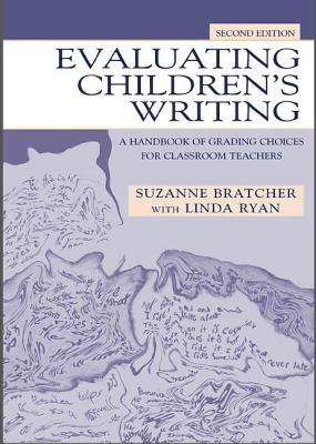Evaluating Children's Writing: A Handbook of Grading Choices for Classroom Teachers - Bratcher, Suzanne, and Ryan, Linda