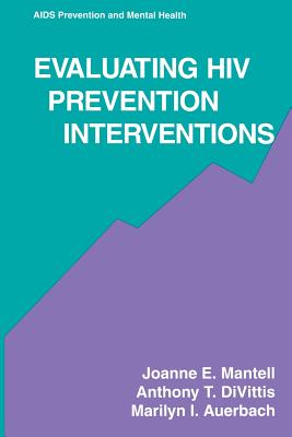 Evaluating HIV Prevention Interventions - Mantell, Joanne E, and Divittis, Anthony T, and Auerbach, Marilyn I