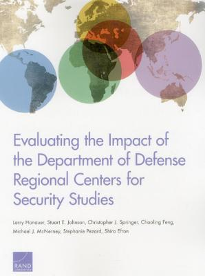 Evaluating the Impact of the Department of Defense Regional Centers for Security Studies - Hanauer, Larry, and Johnson, Stuart E, and Springer, Christopher