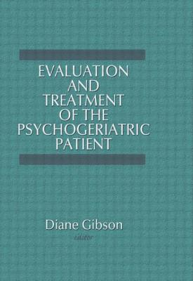 Evaluation and Treatment of the Psychogeriatric Patient - Gibson, Diane