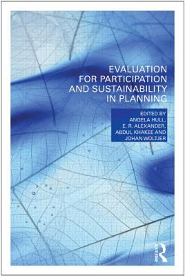 Evaluation for Participation and Sustainability in Planning - Hull, Angela (Editor), and Alexander, E. R. (Editor), and Khakee, Abdul (Editor)