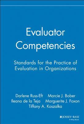 Evaluator Competencies: Standards for the Practice of Evaluation in Organizations - Russ-Eft, Darlene F, Dr., and Bober, Marcie J, and De La Teja, Ileana