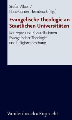 Evangelische Theologie an Staatlichen Universitaten: Konzepte Und Konstellationen Evangelischer Theologie Und Religionsforschung - Alkier, Stefan (Editor), and Heimbrock, Hans-Gunter (Editor)