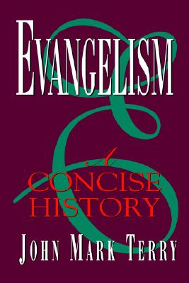Evangelism: A Concise History - Terry, John Mark