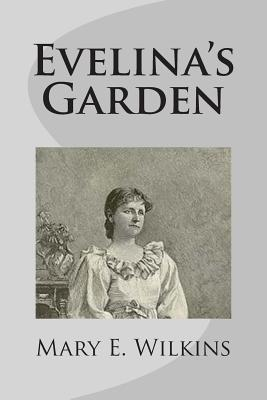 Evelina's Garden - Wilkins, Mary E
