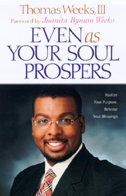 Even as Your Soul Prospers: Realize Your Purpose, Release Your Blessings - Weeks, Thomas, III