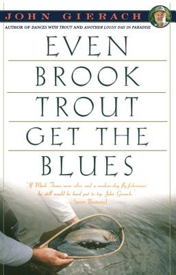 Even Brook Trout Get the Blues - Gierach, John