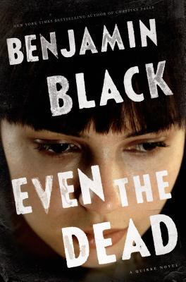 Even the Dead: A Quirke Novel - Black, Benjamin