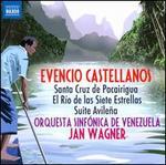 Evencio Castellanos: Santa Cruz de Pacairigua; El R?o de las Siete Estrellas; Suite Avile�a