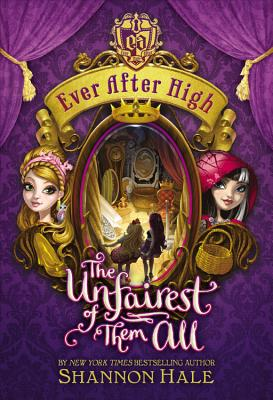 Ever After High: The Unfairest of Them All - Hale, Shannon