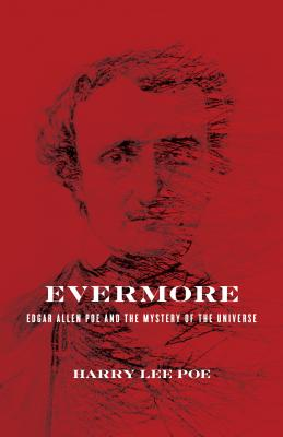 Evermore: Edgar Allan Poe and the Mystery of the Universe - Poe, Harry Lee, PH.D.