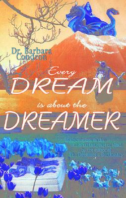 Every Dream Is about the Dreamer - Condron, Barbara G
