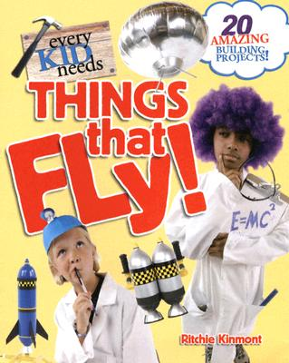 Every Kid Needs Things That Fly - Kinmont, Ritchie (Photographer), and Casey, Robert (Photographer)