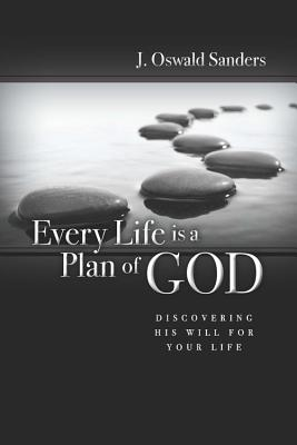 Every Life Is a Plan of God: Discovering His Will for Your Life - Sanders, J Oswald