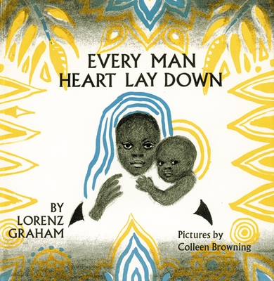 Every Man Heart Lay Down - Graham, Lorenz, and Browning, Colleen (Photographer)