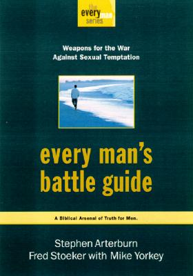 Every Man's Battle Guide: Weapons for the War Against Sexual Temptation - Arterburn, Stephen, and Stoeker, Fred, and Yorkey, Mike