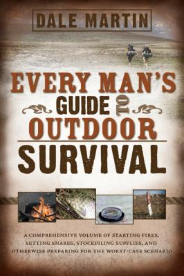Every Man's Guide to Outdoor Survival - Martin, Dale