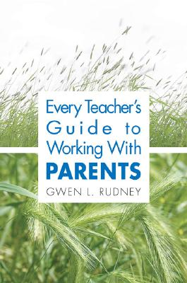 Every Teacher's Guide to Working with Parents - Rudney, Gwen L, Dr.