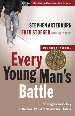 Every Young Man's Battle: Strategies for Victory in the Real World of Sexual Temptation - Arterburn, Stephen, and Stoeker, Fred, and Yorkey, Mike